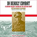 In Deadly Combat: A German Soldier's Memoir of the Eastern Front Audiobook by Derek S. Zumbro - translator, Gottlob Herbert Bidermann Narrated by Paul Woodson