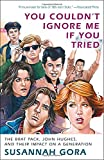 img - for You Couldn't Ignore Me If You Tried: The Brat Pack, John Hughes, and Their Impact on a Generation book / textbook / text book