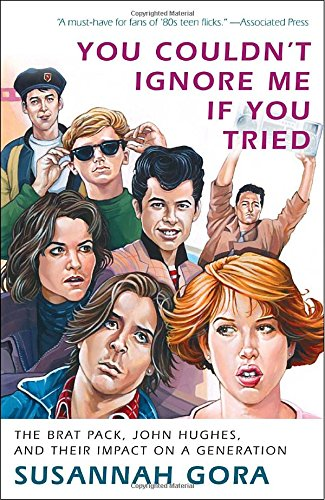 You Couldn't Ignore Me If You Tried: The Brat Pack, John Hughes, and Their Impact on a Generation [Susannah Gora] (Tapa Blanda)