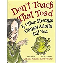 Don't Touch That Toad and Other Strange Things Adults Tell You by Catherine Rondina (2014-09-01)
