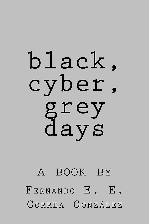 black, cyber, grey days (English Edition) eBook: Fernando E. E. ...