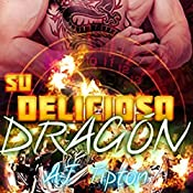 Su Delicioso Dragón [Your Delicious Dragon]: Un Romance Paranormal Entre un Hombre Dragón y una Mujer Tigre [A Paranormal Romance Between a Dragon Man and a Tiger Woman] | AJ Tipton