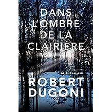 Dans l'ombre de la clairière (Les enquêtes de Tracy Crosswhite t. 3) (French Edition)