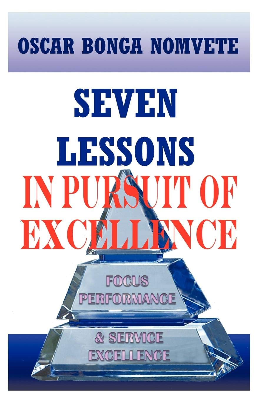 Seven Lessons in Pursuit of Excellence: Focus Performance & Service Excellence