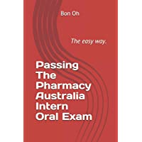 Passing The Pharmacy Australia Intern Oral Exam: The easy way.