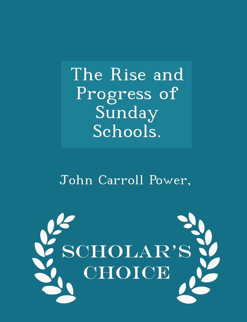 The Rise and Progress of Sunday Schools. - Scholar's Choice Edition PDF