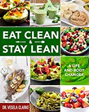 Eat Clean & Stay Lean: A Life and Body Changer