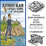 Anthony Blair Captain of School: A Story of School Life | John Malcolm Morrison