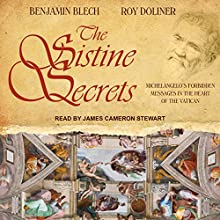 The Sistine Secrets: Michelangelo's Forbidden Messages in the Heart of the Vatican Audiobook by Benjamin Blech, Roy Doliner Narrated by James Cameron Stewart