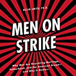 Men on Strike: Why Men Are Boycotting Marriage, Fatherhood, and the American Dream - and Why It Matters | Helen Smith PhD