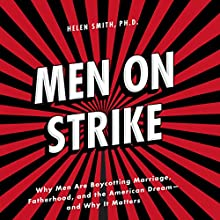 Men on Strike: Why Men Are Boycotting Marriage, Fatherhood, and the American Dream - and Why It Matters Audiobook by Helen Smith PhD Narrated by Susan Boyce