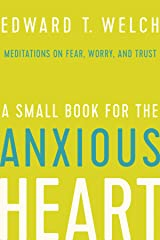 A Small Book for the Anxious Heart: Meditations on Fear, Worry, and Trust Kindle Edition