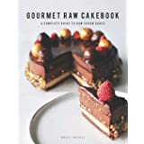 GOURMET RAW CAKEBOOK: A complete guide to high-end raw vegan cakes