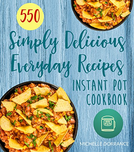 Instant Pot Cookbook: 550 Simply Delicious Everyday Recipes for Your Instant Pot Pressure Cooker cover