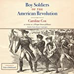 Boy Soldiers of the American Revolution | Caroline Cox