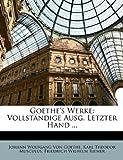 Goethe's Werke: Vollständige Ausg. Letzter Hand ..., Johann Wolfgang Von Goethe and Silas White, 1146369492