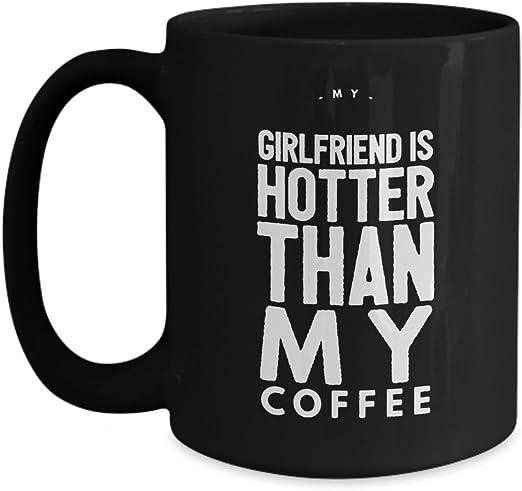 Amazon Com My Girlfriend Is Hotter Than My Coffee Mug 11 Oz Or