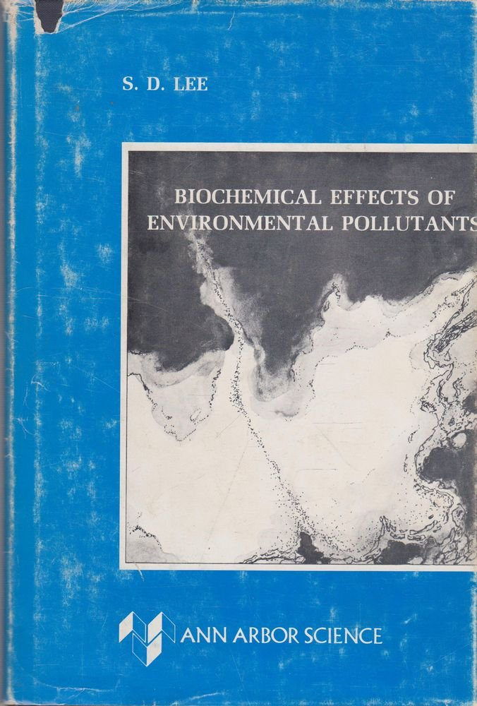 Biochemical Effects of Environmental Pollutants, Lee, S.D.