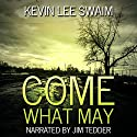Come What May: A Sam Harlan Novel, Book 1 Audiobook by Kevin Lee Swaim Narrated by Jim Tedder