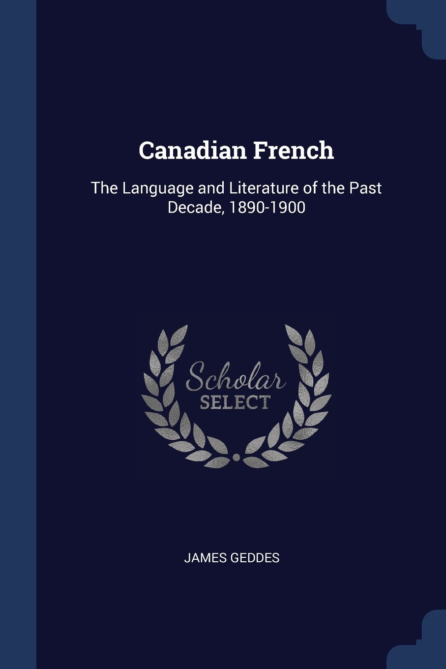 Canadian French: The Language and Literature of the Past Decade, 1890-1900 pdf epub