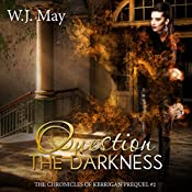 Question the Darkness: The Chronicles of Kerrigan Prequel, Book 2 | W. J. May