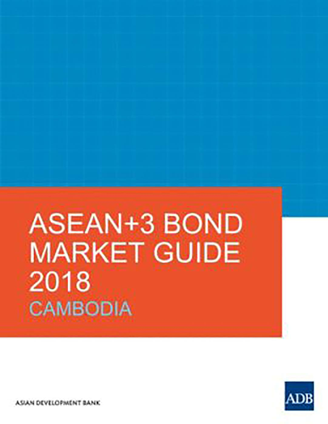 ASEAN+3 Bond Market Guide 2018: Cambodia