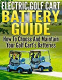 Electric Golf Cart Battery Guide: How to Choose and Maintain Your Golf Cart Batteries