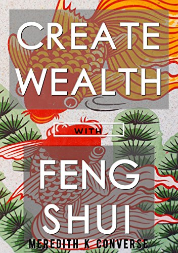 Create Wealth Using the Principles of Feng Shui: A Guide for Beginners
