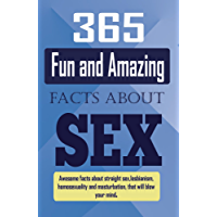 365 Fun and Amazing Facts About SEX: Awesome Facts about Straight Sex, Lesbianism, Homosexuality, and Masturbation that will Blow Your Mind. (English Edition)