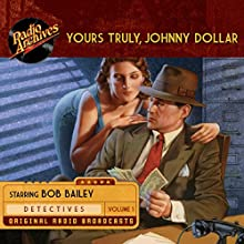 Yours Truly, Johnny Dollar, Volume 1 Radio/TV Program by Les Crutchfield, John Dawson, Robert Ryf Narrated by Bob Bailey