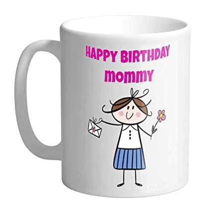 Buy Happy Birthday Mommy Birthday Gifts Gifts For Mom Printed Ceramic Coffee Mug Online At Low Prices In India Amazon In