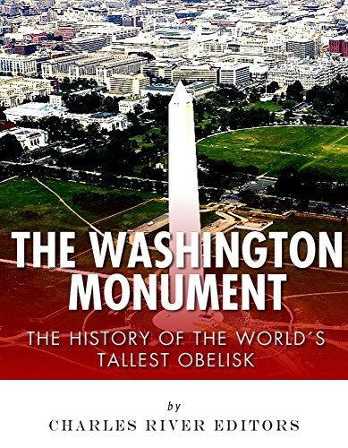 The Washington Monument: The History of the World's Tallest Obelisk (Monument Obelisk)