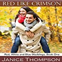 Red Like Crimson: Red, White and Blue Weddings, Book 1 Audiobook by Janice Thompson Narrated by Julie Lancelot