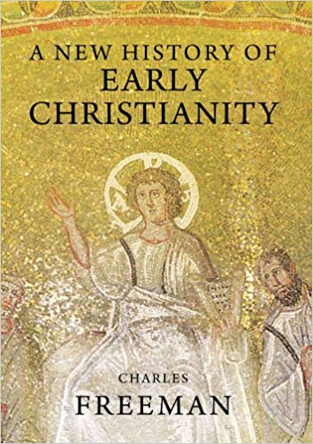 A New History of Early Christianity: Charles Freeman ...