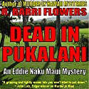 Dead in Pukalani: Eddie Naku Maui Mysteries, Book 1 Audiobook by R. Barri Flowers Narrated by Jane Boyer