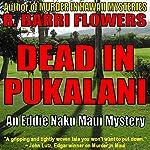 Dead in Pukalani: Eddie Naku Maui Mysteries, Book 1 | R. Barri Flowers