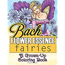 Bach Flower Essence Fairies: A Grown-Up Coloring Book (Aromatherapy Adult Coloring Books) (Volume 1)