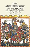 img - for The Archaeology of Weapons: Arms and Armour from Prehistory to the Age of Chivalry (Dover Military History, Weapons, Armor) book / textbook / text book