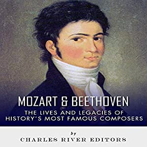 Mozart & Beethoven: The Lives and Legacies of History's Most Famous Composers Audiobook