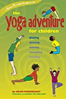 The Yoga Adventure For Children: Playing Dancing