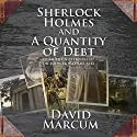 Sherlock Holmes and a Quantity of Debt Audiobook by David Marcum Narrated by Time Winters