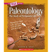 A True Book: Paleontology: The Study of Prehistoric Life