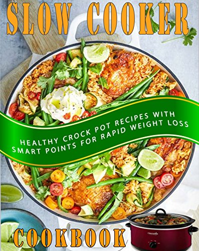 Weight Watchers Slow Cooker Cookbook: Healthy Crock Pot Recipes With Smart Points For Rapid Weight Loss (Weight Watchers Cookbook, Crockpot Recipes Cookbook) by [Lee, Anthony]