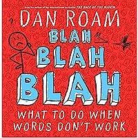 Blah, Blah, Blah : What to Do When Words Don't Work, by Dan Roam