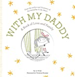 With My Daddy: A Book of Love and Family