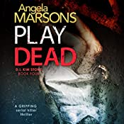 Play Dead: Detective Kim Stone Crime Thriller, Book 4 | Angela Marsons