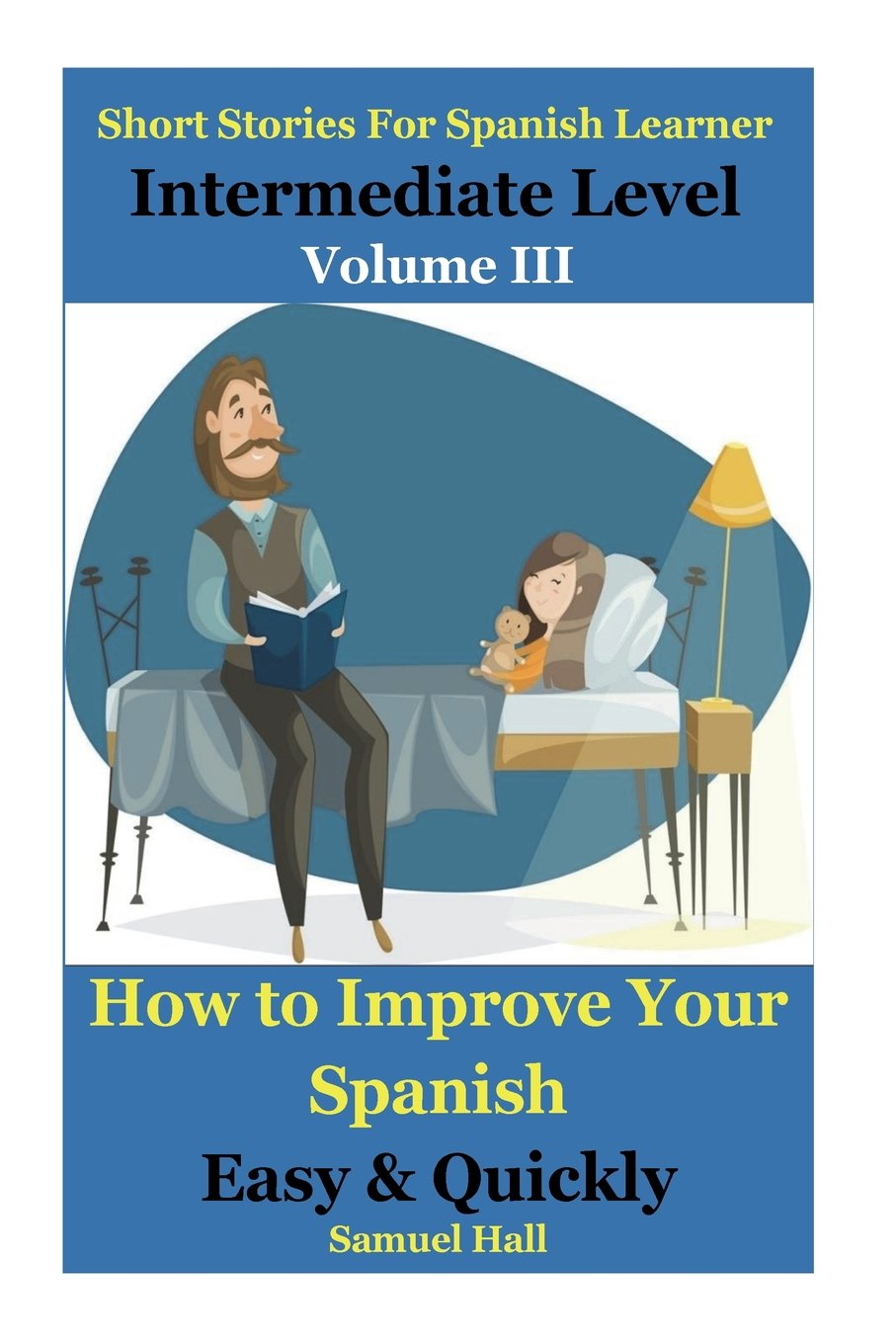 Download Short Stories For Spanish Learner at Intermediate Level: How To Improve Your Spanish Easy and Quickly (Learning Spanish) (Volume 3) pdf