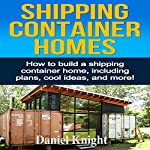 Shipping Container Homes: How to Build a Shipping Container Home | Daniel Knight