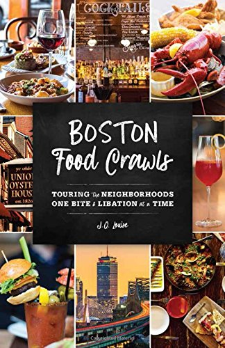 Boston Food Crawls: Touring the Neighborhoods One Bite & Libation at a -
