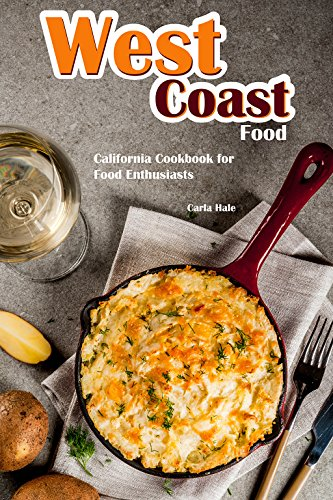 West Coast Food: California Cookbook for Food Enthusiasts by Carla Hale